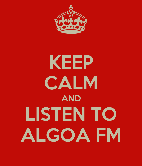 KEEP CALM AND LISTEN TO ALGOA FM