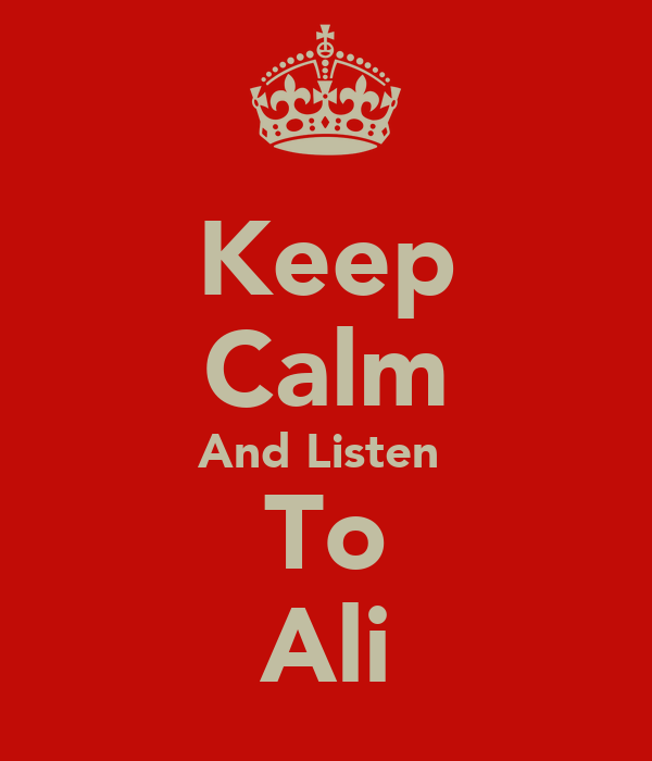Keep Calm And Listen  To Ali