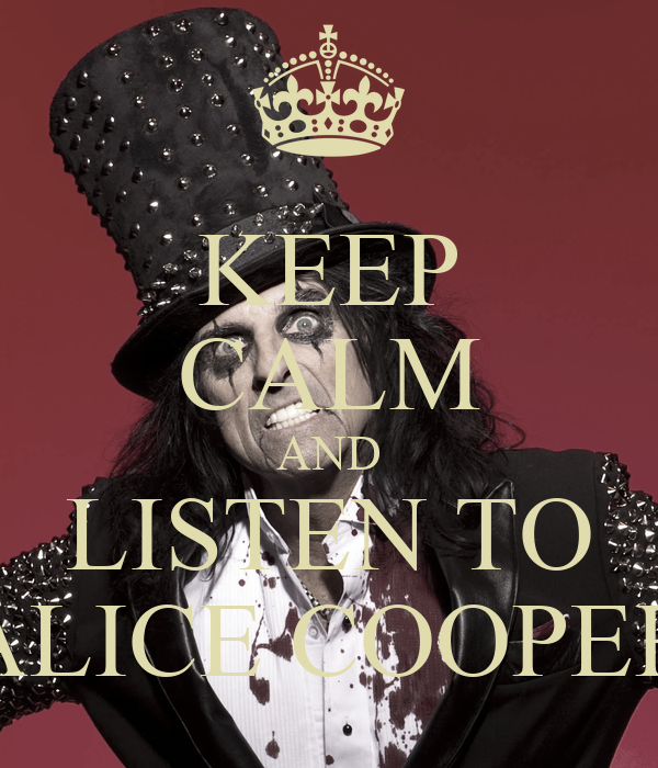 KEEP CALM AND LISTEN TO ALICE COOPER