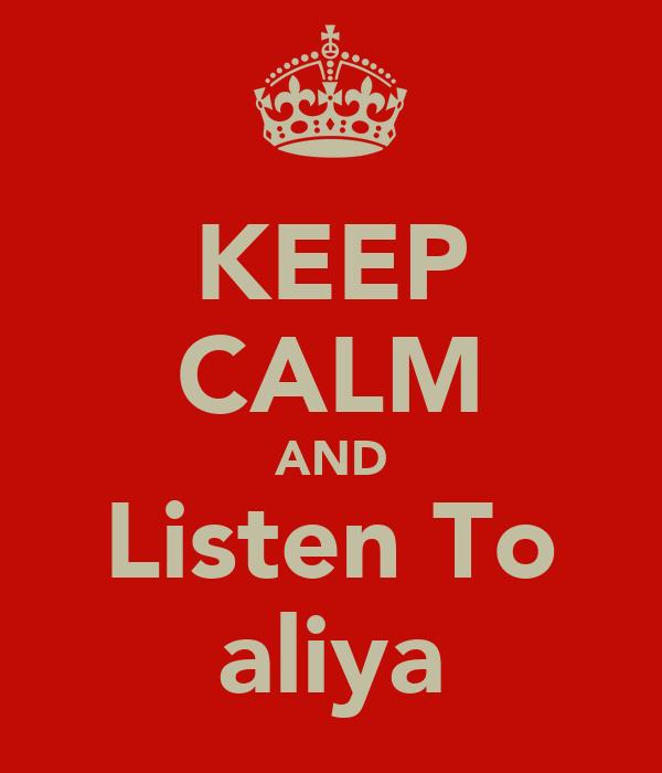 KEEP CALM AND Listen To aliya