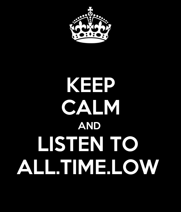 KEEP CALM AND  LISTEN TO  ALL.TIME.LOW