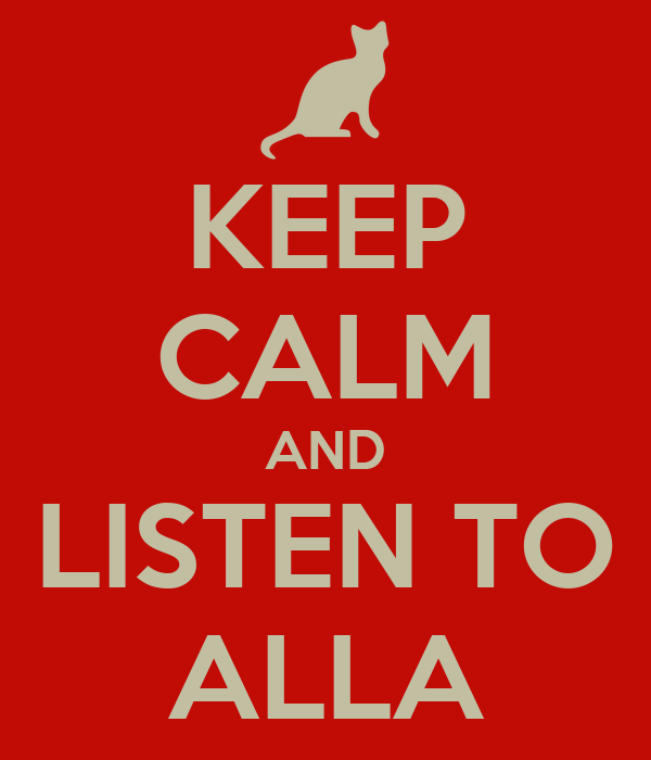 KEEP CALM AND LISTEN TO ALLA