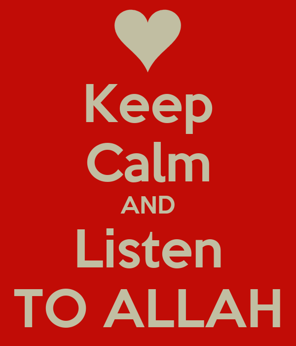 Keep Calm AND Listen TO ALLAH