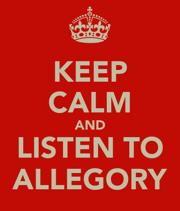KEEP CALM AND LISTEN TO ALLEGORY