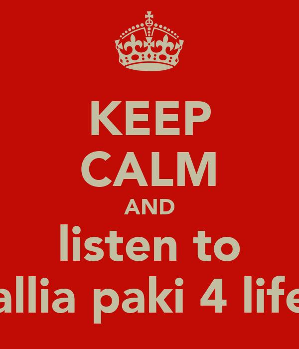 KEEP CALM AND listen to allia paki 4 life