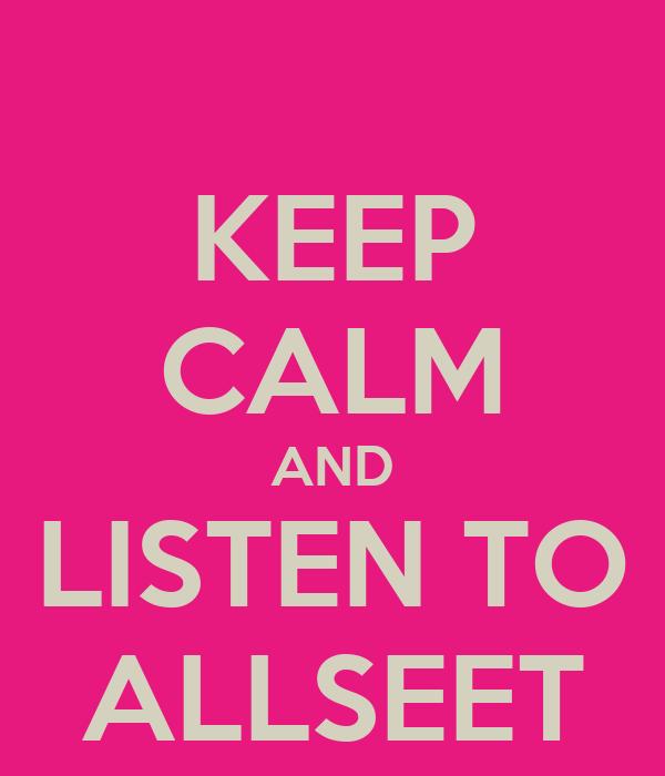 KEEP CALM AND LISTEN TO ALLSEET