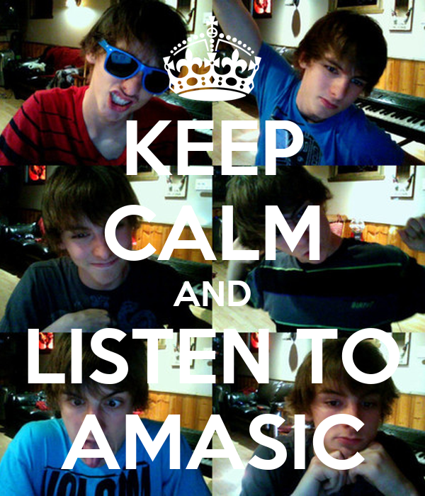 KEEP CALM AND  LISTEN TO  AMASIC