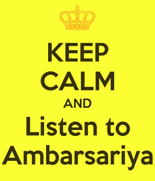 KEEP CALM AND Listen to Ambarsariya