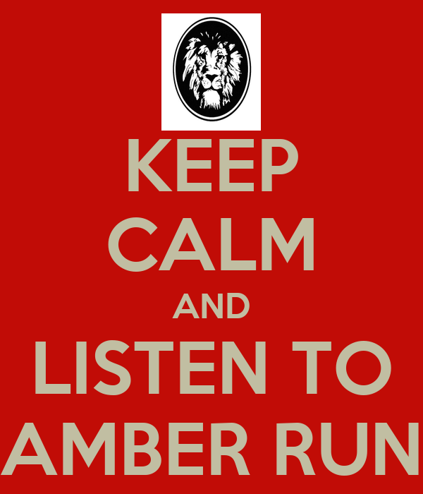 KEEP CALM AND LISTEN TO AMBER RUN