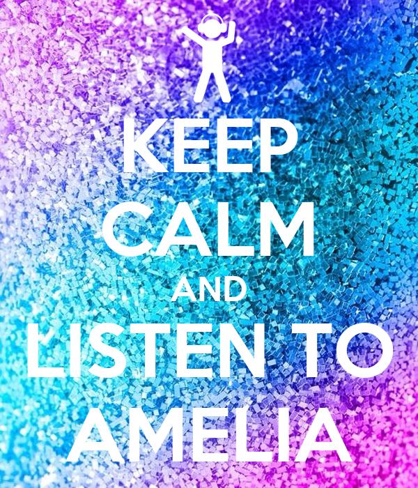 KEEP CALM AND LISTEN TO AMELIA