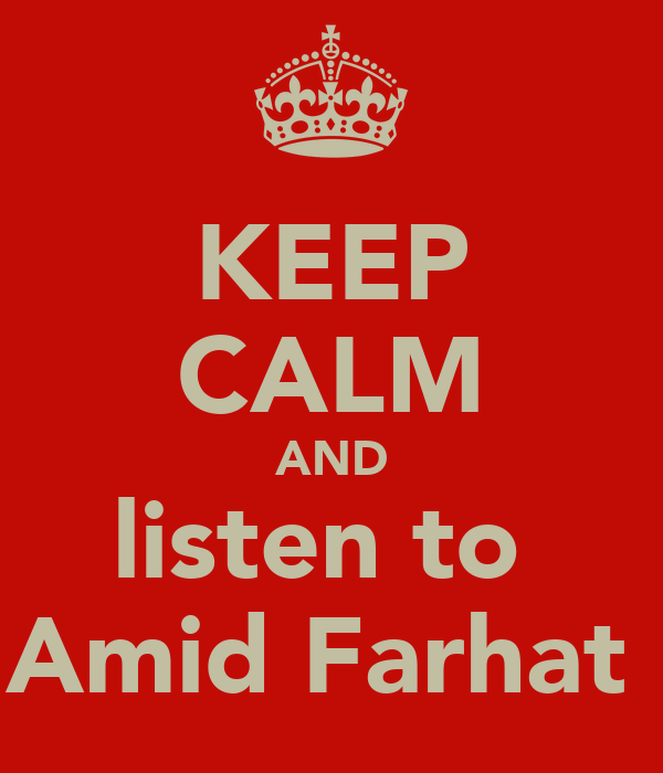 KEEP CALM AND listen to  Amid Farhat