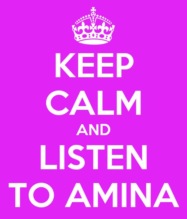 KEEP CALM AND LISTEN TO AMINA