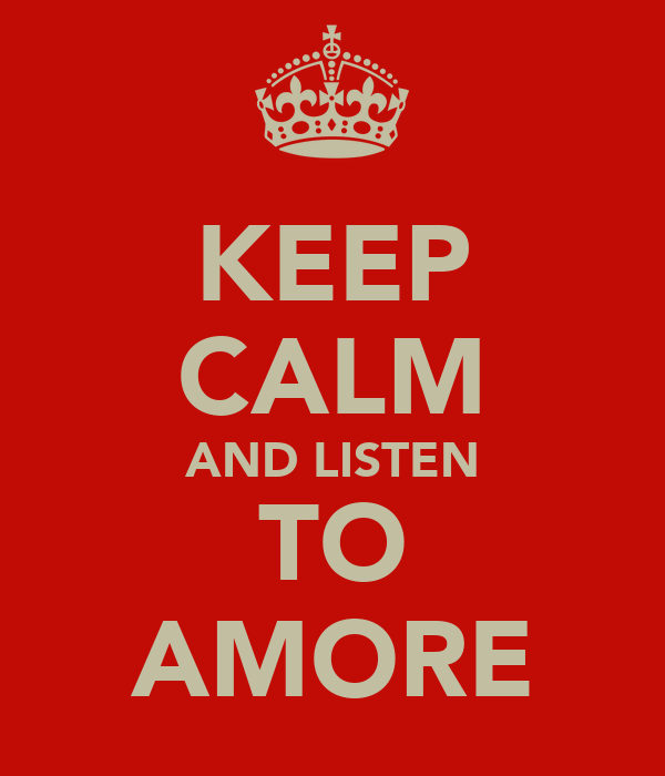 KEEP CALM AND LISTEN TO AMORE