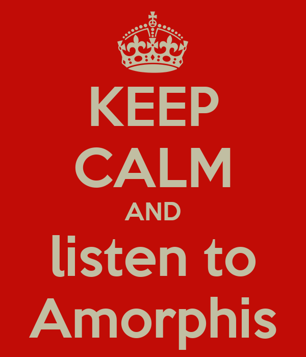 KEEP CALM AND listen to Amorphis