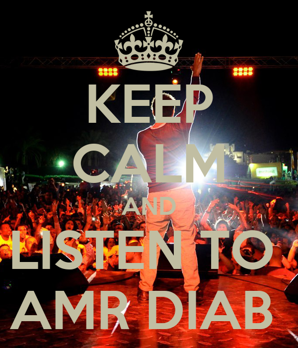 KEEP CALM AND LISTEN TO  AMR DIAB