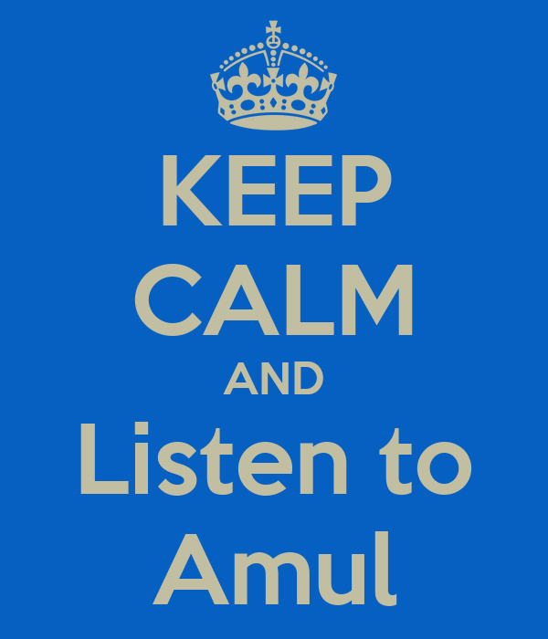 KEEP CALM AND Listen to Amul