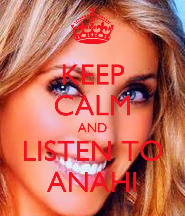 KEEP CALM AND LISTEN TO ANAHI