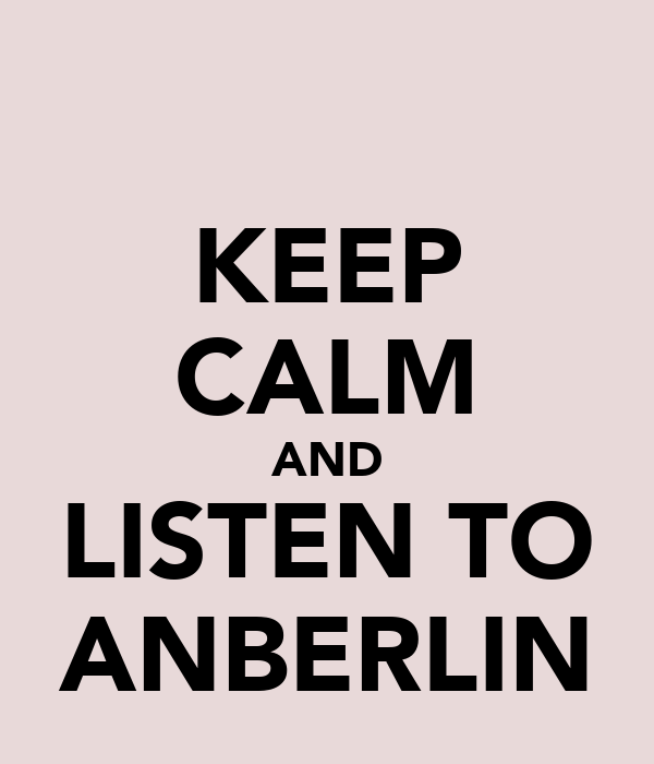 KEEP CALM AND LISTEN TO ANBERLIN