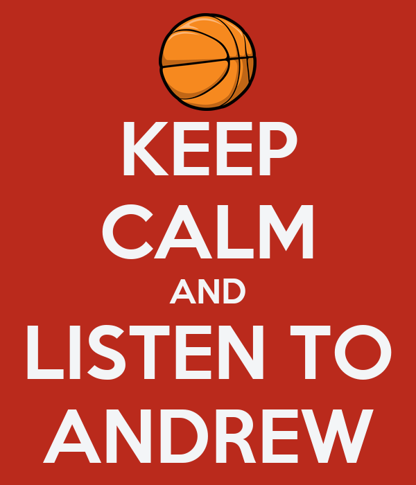 KEEP CALM AND LISTEN TO ANDREW