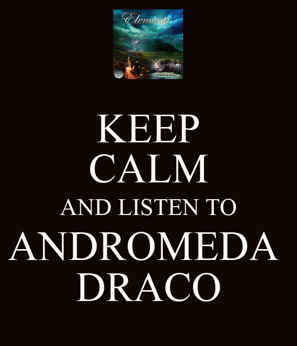 KEEP CALM AND LISTEN TO ANDROMEDA  DRACO