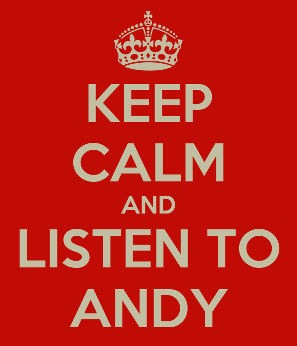 KEEP CALM AND LISTEN TO ANDY