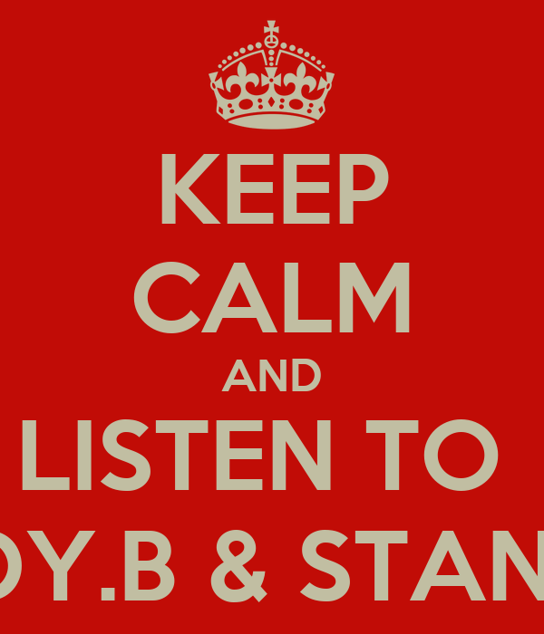KEEP CALM AND LISTEN TO  ANDY.B & STANLEY