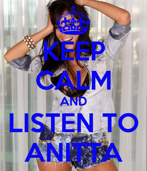 KEEP CALM AND LISTEN TO ANITTA