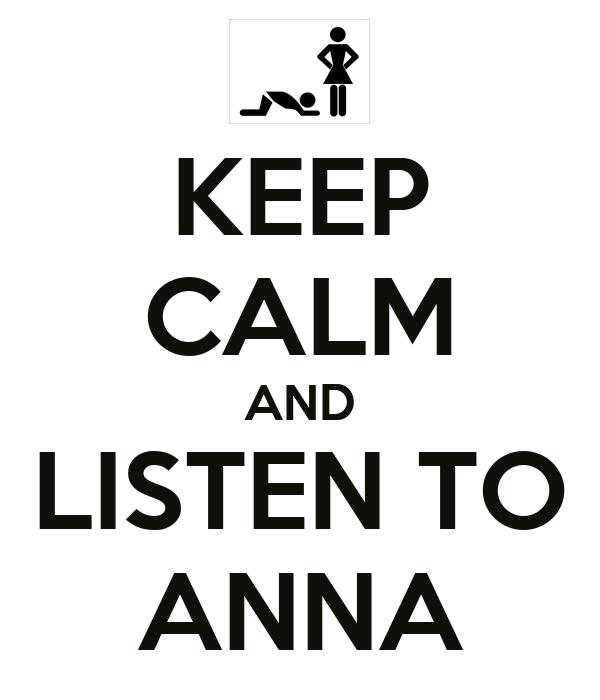 KEEP CALM AND LISTEN TO ANNA