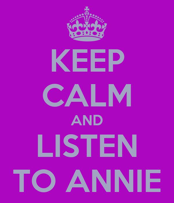 KEEP CALM AND LISTEN TO ANNIE