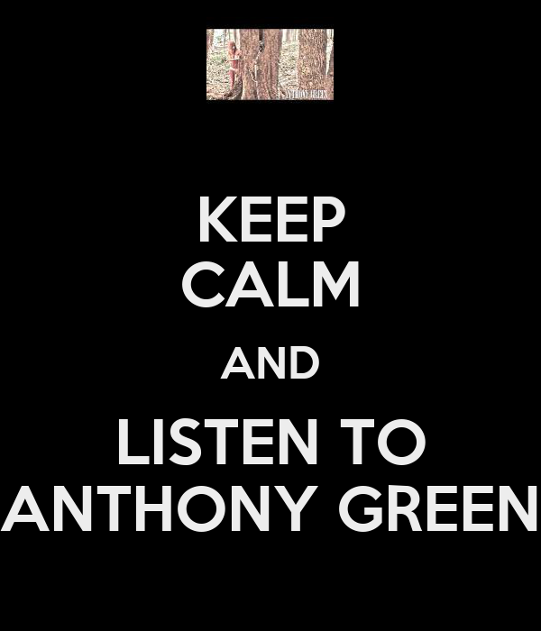 KEEP CALM AND LISTEN TO ANTHONY GREEN