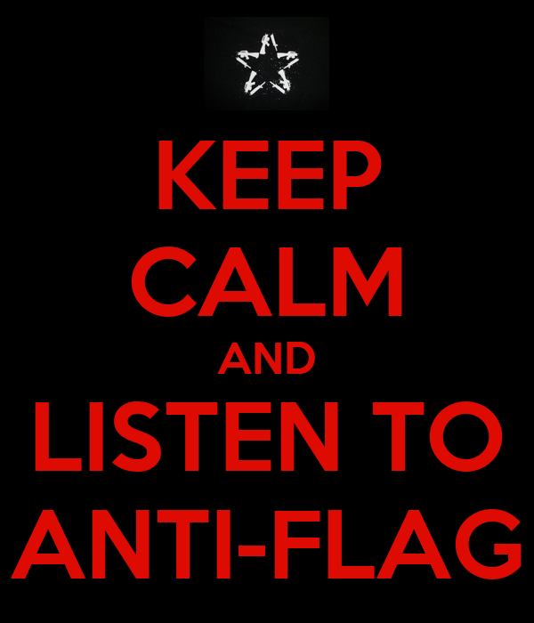 KEEP CALM AND LISTEN TO ANTI-FLAG