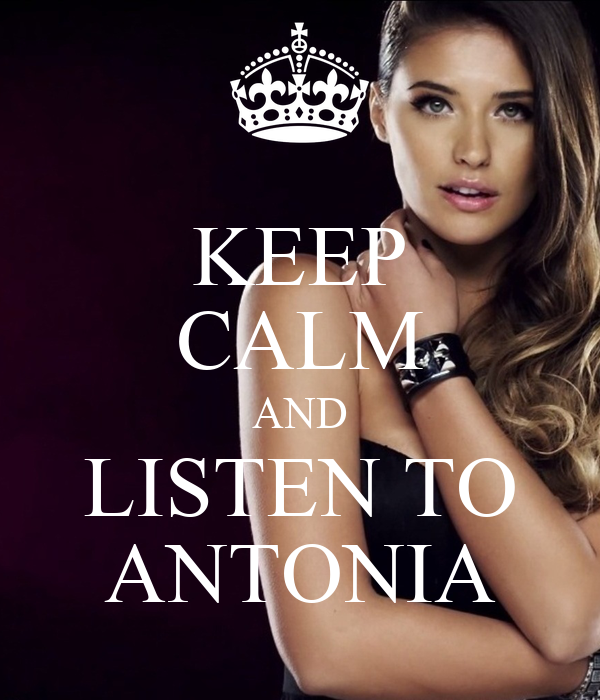 KEEP CALM AND LISTEN TO ANTONIA