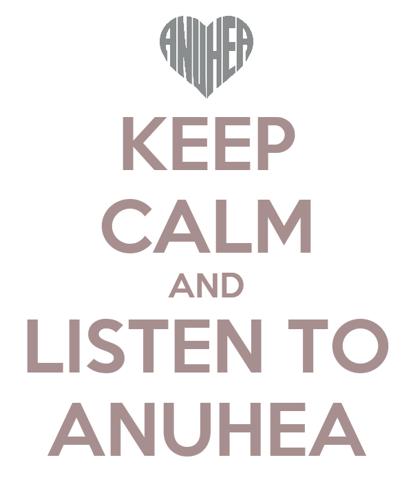 KEEP CALM AND LISTEN TO ANUHEA