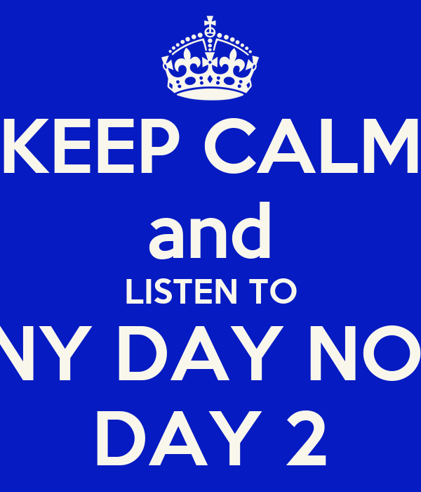 KEEP CALM and LISTEN TO ANY DAY NOW DAY 2