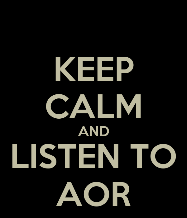 KEEP CALM AND LISTEN TO AOR