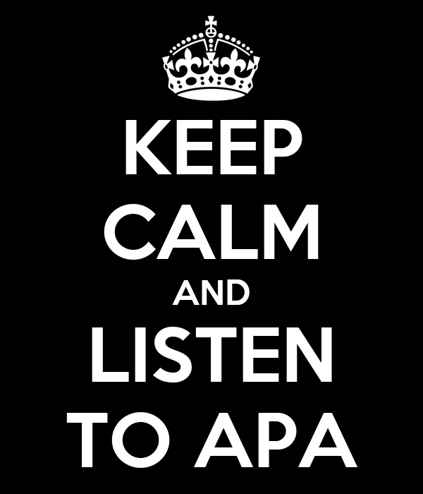 KEEP CALM AND LISTEN TO APA