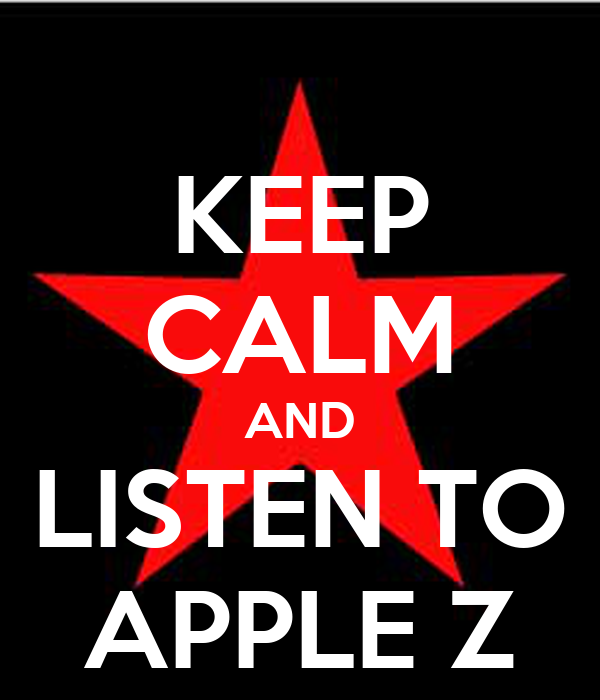 KEEP CALM AND LISTEN TO APPLE Z