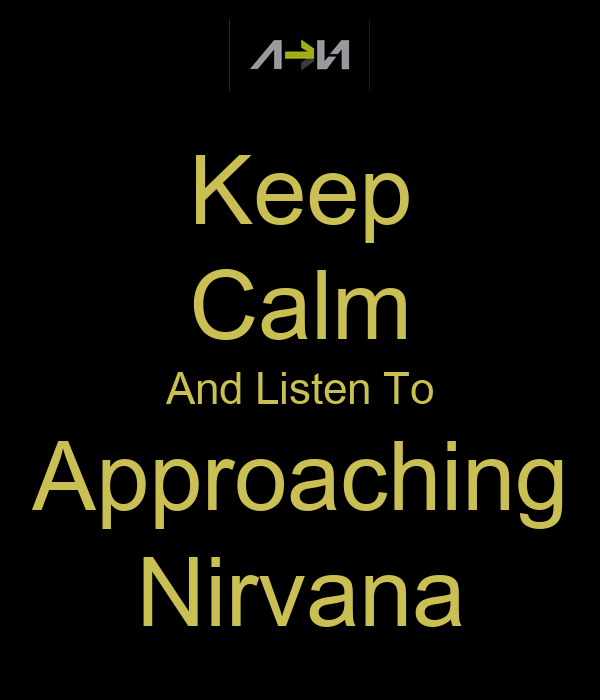 Keep Calm And Listen To Approaching Nirvana