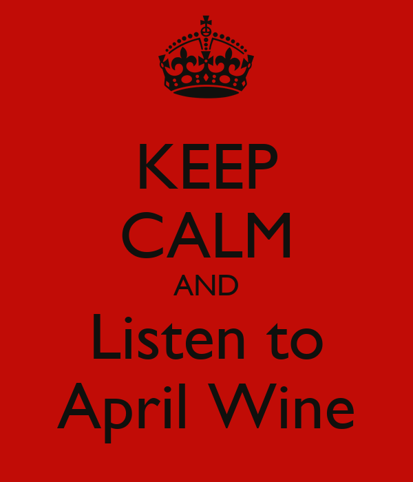 KEEP CALM AND Listen to April Wine
