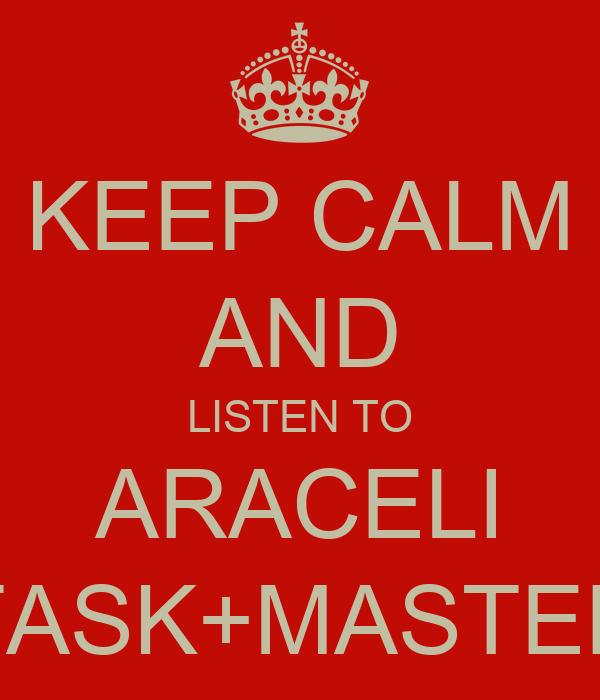 KEEP CALM AND LISTEN TO ARACELI TASK+MASTER