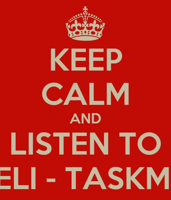 KEEP CALM AND LISTEN TO ARACELI - TASKMASTER