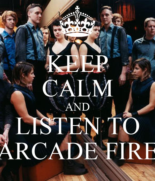 KEEP CALM AND LISTEN TO ARCADE FIRE