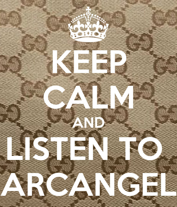 KEEP CALM AND LISTEN TO   ARCANGEL
