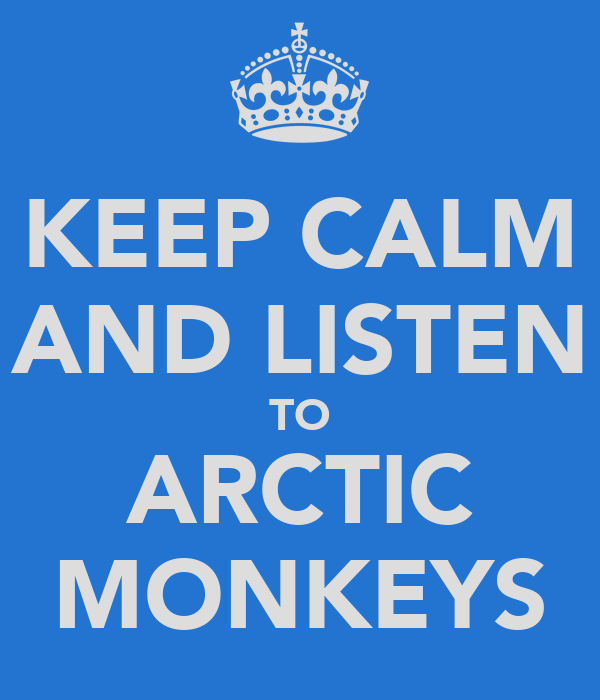 KEEP CALM AND LISTEN TO ARCTIC MONKEYS