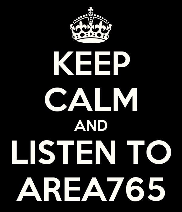 KEEP CALM AND LISTEN TO AREA765