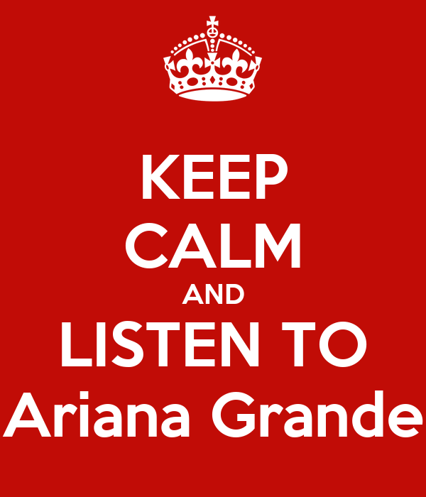 KEEP CALM AND LISTEN TO Ariana Grande