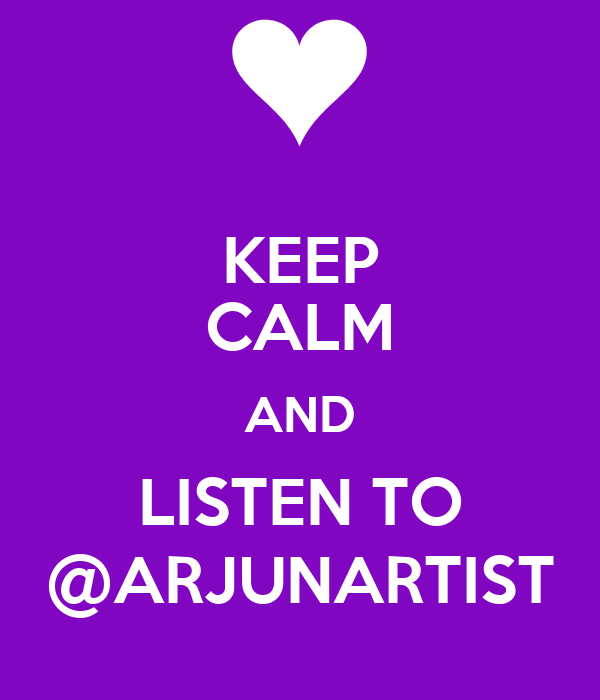 KEEP CALM AND LISTEN TO @ARJUNARTIST