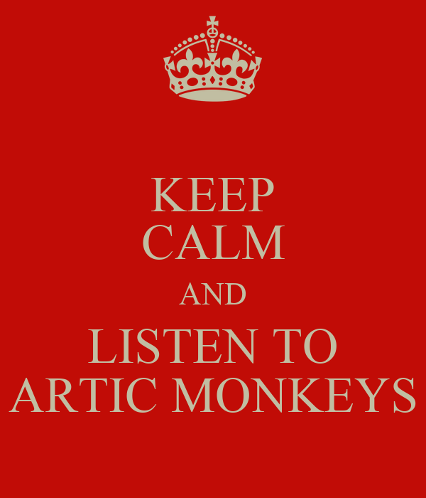 KEEP CALM AND LISTEN TO ARTIC MONKEYS