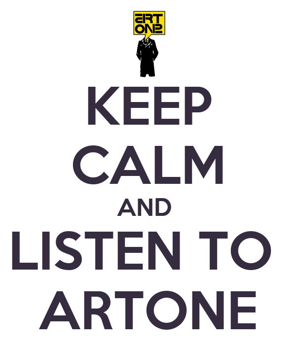KEEP CALM AND  LISTEN TO  ARTONE