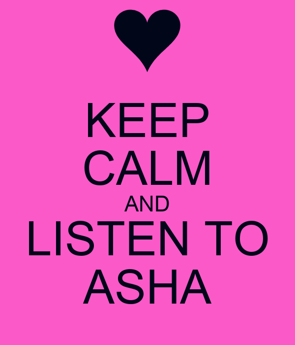 KEEP CALM AND LISTEN TO ASHA